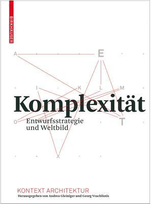 Komplexitat: Entwurfsstrategie Und Weltbild - Gleiniger, Andrea (Contributions by), and Vrachliotis, Georg (Contributions by), and Bellut, Clemens (Contributions by)