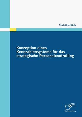 Konzeption Eines Kennzahlensystems Fur Das Strategische Personalcontrolling - Kolb, Christine