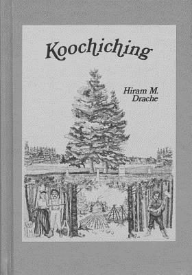 Koochiching: Pioneering Along the Rainy River Frontier - Drache, Hiram M