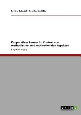 Kooperatives Lernen Im Kontext Von Methodischen Und Motivationalen Aspekten - Schmidt, Bettina, and Sch Ttke, Jennifer, and Schottke, Jennifer