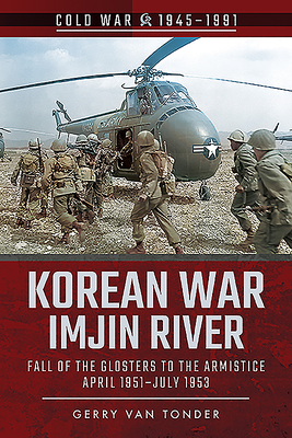 Korean War - Imjin River: Fall of the Glosters to the Armistice, April 1951-July 1953 - Van Tonder, Gerry