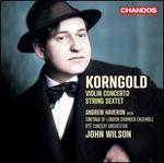 Korngold: Violin Concerto; String Sextet