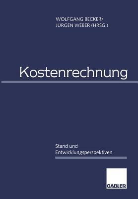 Kostenrechnung: Stand Und Entwicklungsperspektiven - Becker, Wolfgang, Dr. (Editor), and Weber, J?rgen (Editor)