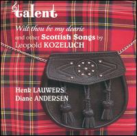 Kozeluch: Wilt thou be my dearie (& other Scottish Songs) - Diane Andersen (piano); Henk Lauwers (baritone)