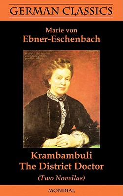Krambambuli. the District Doctor (Two Novellas. German Classics) - Ebner-Eschenbach, Marie Von, and Franklin, Julia (Translated by), and Preston Hoskins, John (Introduction by)