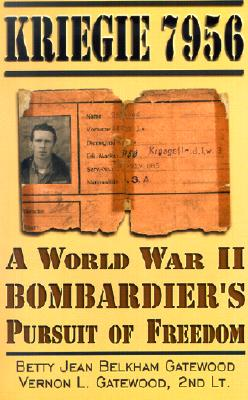 Kriegie 7956: A World War II Bombardier's Pursuit of Freedom - Gatewood, Betty Jean Belkham