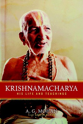 Krishnamacharya: His Life and Teachings - Mohan, A G
