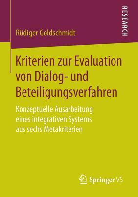 Kriterien Zur Evaluation Von Dialog- Und Beteiligungsverfahren: Konzeptuelle Ausarbeitung Eines Integrativen Systems Aus Sechs Metakriterien - Goldschmidt, Rudiger