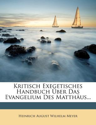 Kritisch Exegetisches Handbuch Uber Das Evangelium Des Matthaus... - Heinrich August Wilhelm Meyer (Creator)