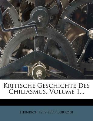 Kritische Geschichte Des Chiliasmus, Volume 1... - Corrodi, Heinrich 1752