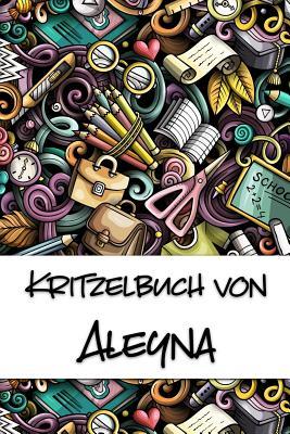 Kritzelbuch von Aleyna: Kritzel- und Malbuch mit leeren Seiten f?r deinen personalisierten Vornamen - Publikationen, Nachwuchskunstler
