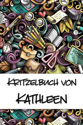 Kritzelbuch von Kathleen: Kritzel- und Malbuch mit leeren Seiten f?r deinen personalisierten Vornamen - Publikationen, Nachwuchskunstler