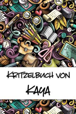 Kritzelbuch von Kaya: Kritzel- und Malbuch mit leeren Seiten f?r deinen personalisierten Vornamen - Publikationen, Nachwuchskunstler