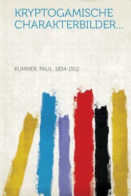 Kryptogamische Charakterbilder... - 1834-1912, Kummer Paul (Creator)