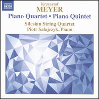 Krzysztof Meyer: Piano Quintet; Piano Quartet - Piotr Salajczyk (piano); Silesian String Quartet