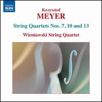 Krzysztof Meyer: String Quartets Nos. 7, 10, 13 - Wieniawski String Quartet