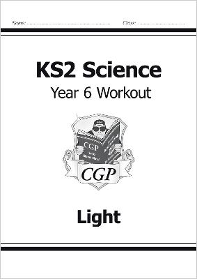KS2 Science Year Six Workout: Light - CGP Books (Editor)