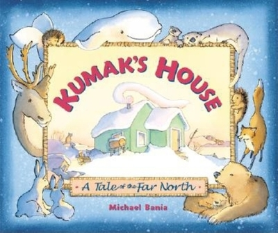Kumak's House: A Tale of the Far North - Bania, Michael