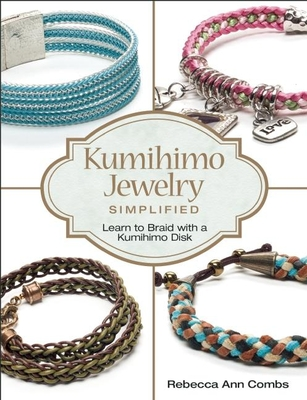 Kumihimo Jewelry Simplified: Learn to Braid with a Kumihimo Disk - Combs, Rebecca Ann