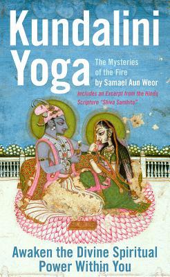 Kundalini Yoga: The Mysteries of the Fire: Unlock the Divine Spiritual Power Within You - Aun Weor, Samael