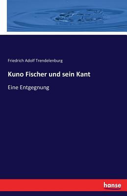Kuno Fischer Und Sein Kant - Trendelenburg, Friedrich Adolf