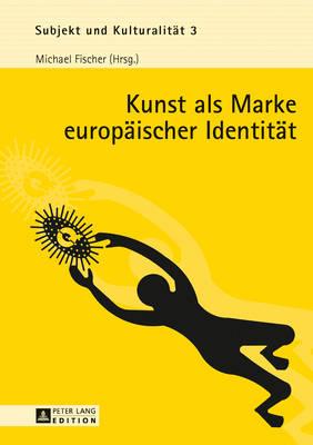 Kunst ALS Marke Europaeischer Identitaet - Fischer, Michael (Editor)