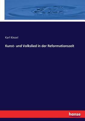 Kunst- Und Volkslied in Der Reformationszeit - Kinzel, Karl