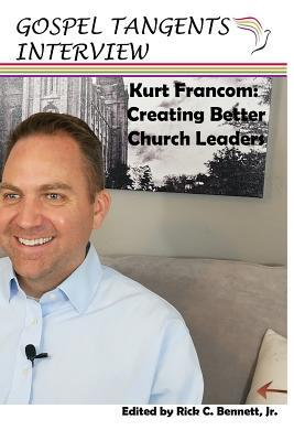 Kurt Francom: Creating Better Church Leaders - Bennett, Rick C (Editor), and Francom, Kurt (Narrator), and Beckett, Shauna B (Editor)