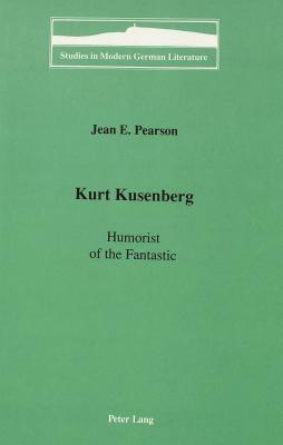 Kurt Kusenberg: Humorist of the Fantastic - Pearson, Jean E