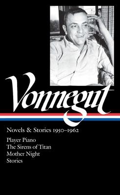 Kurt Vonnegut: Novels & Stories 1950-1962 (Loa #226): Player Piano / The Sirens of Titan / Mother Night / Stories - Vonnegut, Kurt (Editor)