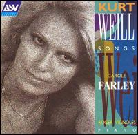 Kurt Weill Songs - Carole Farley (soprano); Roger Vignoles (piano)