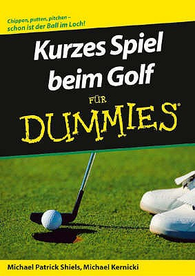Kurzes Spiel Beim Golf Fur Dummies - Shiels, Michael Patrick, and Kernicki, Michael, and Thiemann, Uwe (Translated by)