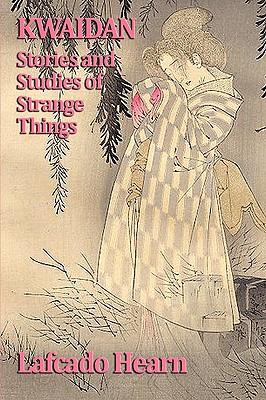 Kwaidan, Stories and Studies of Strange Things - Hearn, Lafcado