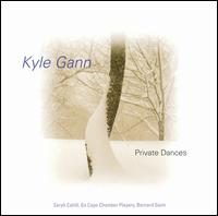 Kyle Gann: Private Dances - Bernard Gann (fretless bass); Blair McMillen (sampling); Da Capo Chamber Players; Kyle Gann (sampling);...