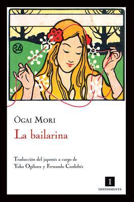 La Bailarina - Mori, Ogai, and Ogihara, Yoko (Translated by), and Cordobes, Fernando (Translated by)