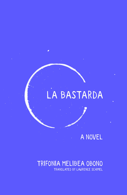 La Bastarda - Obono, Trifonia Melibea, and Schimel, Lawrence (Translated by)
