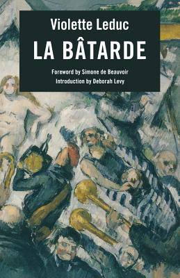 La Batarde - Leduc, Violette, and Coltman, Derek (Translated by), and de Beauvoir, Simone (Foreword by)
