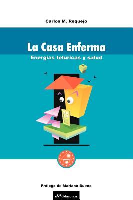 La Casa Enferma: Energias Teluricas y Salud - Requejo, Carlos M, and Bueno, Mariano (Prologue by)
