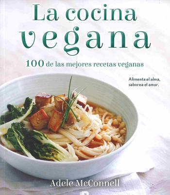 La Cocina Vegana / The Vegan Cookbook: 100 de Las Mejores Recetas Veganas - McConnell, Adele