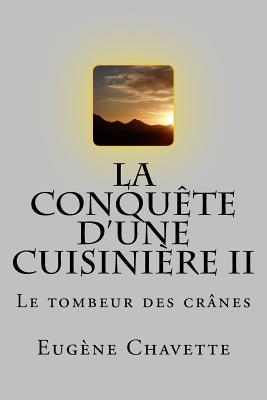 La conquete d'une cuisiniere II: Le tombeur des cranes - Ballin, G-Ph (Editor), and Chavette, Eugene