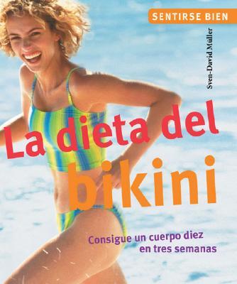 """La Dieta del Bikini: Consigue Un Cuerpo """"Diez"""" En Tres Semanas - Muller, Sven-David"""