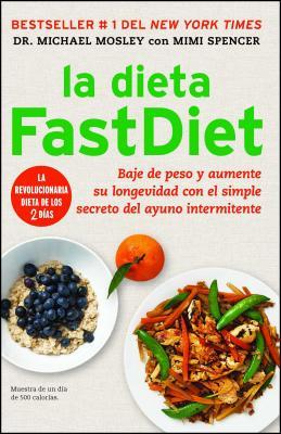 La Dieta Fastdiet: Baje de Peso y Aumente Su Longevidad Con El Simple Secreto del Ayuno Intermitente - Mosley, Michael, and Spencer, Mimi