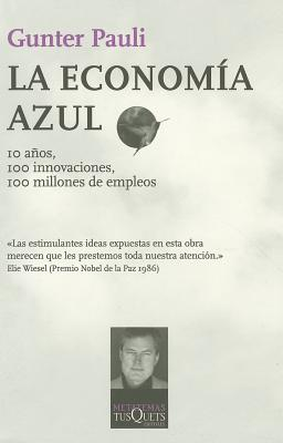 La Economia Azul: 10 Anos,100 Innovaciones,100 Millones de Empleos - Pauli, Gunter, and Garcia Leal, Ambrosio (Translated by)