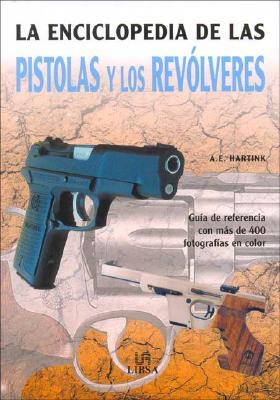 La Enciclopedia de Las Pistolas y Los Revolveres - Hartink, A. E.