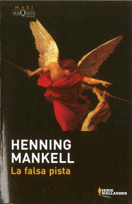 La Falsa Pista - Mankell, Henning, and Mansten, Dea Marie (Translated by), and Mansten, Amanda Monjonell (Translated by)