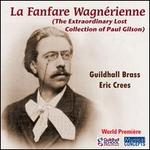 La Fanfare Wagn�rienne: The Extraordinary Lost Collection of Paul Gilson