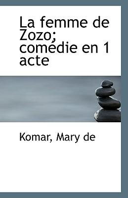 La Femme de Zozo; Comedie En 1 Acte - De, Komar Mary