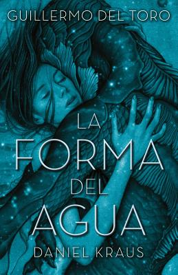 La Forma del Agua - del Toro, Guillermo, and Kraus, Daniel, and Padilla Esteban, Antonio