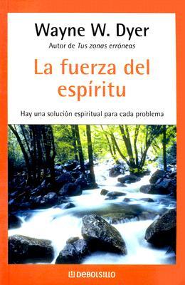 La Fuerza del Espiritu - Dyer, Wayne, Dr.