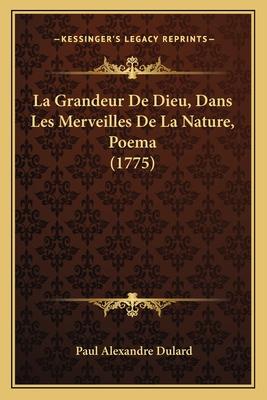 La Grandeur de Dieu, Dans Les Merveilles de La Nature, Poema (1775) - Dulard, Paul Alexandre